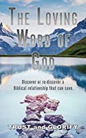 The Loving Word of God: Discover or re-discover a Biblical relationship that can save.
