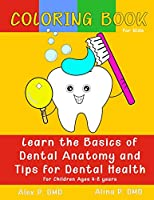 Coloring Book for Kids: Learn the Basics of Dental Anatomy and Tips for Dental Health: For Children Ages 4-8  years.