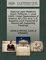 National Labor Relations Board, Petitioner, V. Local 14055, United Steelworkers of America, Afl CIO, et al. U.S. Supreme Court Transcript of Record with Supporting Pleadings