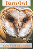 """Barn Owl Lined Notebook Journal 150 pages 6 x 9"""": Classic Soft Cover Diary Log Book Ruled for Writing Sketching Planning Documenting"""