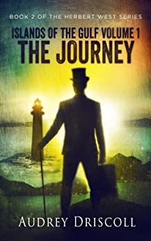 Islands of the Gulf Volume 1, The Journey (The Herbert West Series Book 2) by [Driscoll, Audrey]