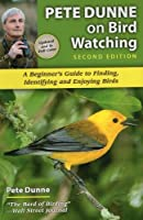 Pete Dunne on Bird Watching: Beginner's Guide to Finding, Identifying, and Enjoying Birds
