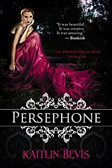 Persephone: The Persephone Trilogy, Book 1 (The Daughters of Zeus) by [Bevis, Kaitlin]