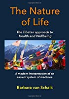 The Nature of Life: The Tibetan Approach to Health and Wellbeing. a Modern Interpretation of an Ancient System of Medicine