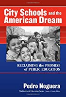 City Schools and the American Dream: Reclaiming the Promise of Public Education (Multicultural Education Series)