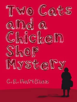 [Martínez, C.R.]のTwo Cats and a Chicken Shop Mystery (English Edition)