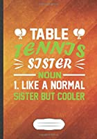 Table Tennis Sister Noun 1.Like a Normal Sister but Cooler: Table Tennis Fan Funny Lined Notebook Journal For Coach Player, Unique Special Inspirational Saying Birthday Gift Modern B5 7x10 110 Pages