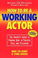 """How to Be a Working Actor: """"The Insider's Guide to Finding Jobs in Theater, Film and Television"""" (How to Be a Working Actor: The Insider's Guide to Finding Jobs)"""