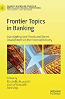 Frontier Topics in Banking: Investigating New Trends and Recent Developments in the Financial Industry (Palgrave Macmillan Studies in Banking and Financial Institutions)