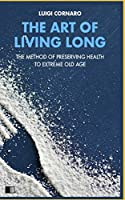 The Art of Living Long: The Method of Preserving Health to Extreme Old Age