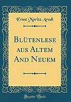 Bluetenlese Aus Altem and Neuem (Classic Reprint)