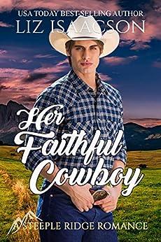 Her Faithful Cowboy: A Buttars Brothers Novel (A Steeple Ridge Romance Book 3) by [Isaacson, Liz]