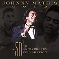 Johnny Mathis Gold: A 50th Anniversary Celebration by Johnny Mathis (2006-11-21)