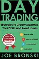 Day Trading: Strategies to Greatly Maximize Your Profits and Avoid Losses (Day Trading Bible)