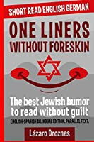 One Liners Without Foreskin.: English-German Bilingual Short Read. Parallel Text.the Best Jewish Humor to Read Without Guilt for Both German and English Speakers.