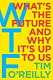WTF?: What's the Future and Why It's Up to Us (English Edition)