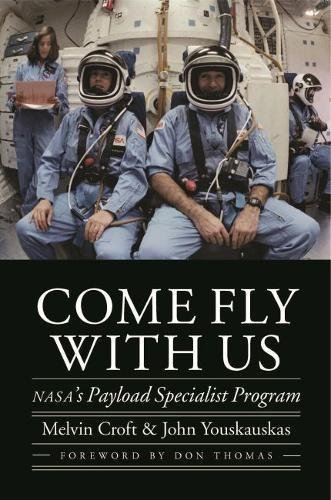 Come Fly with Us: NASA's Payload Specialist Program (Outward Odyssey: A People's History of Spaceflight) (English Edition)