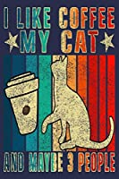 I Like Coffee My Cat and maybe 3 people: Journal Gift for Cats & Coffee Lover