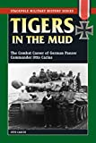 Tigers in the Mud: The Combat Career of German Panzer Commander Otto Carius (Stackpole Military History Series) (English Edition)