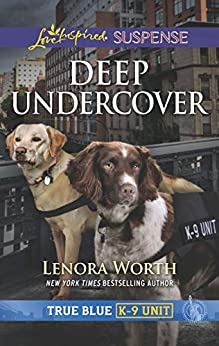 Deep Undercover (True Blue K-9 Unit Book 5) by [Worth, Lenora]