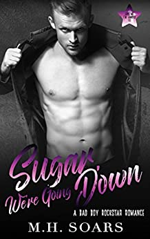 Sugar, We're Going Down: A Bad Boy Rockstar Romance (Love Me, I'm Famous Book 2) by [Soars, M. H.]
