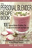 Best Brevilleのブレンダー - The Personal Blender Recipe Book: 100+ Personal Blender Review