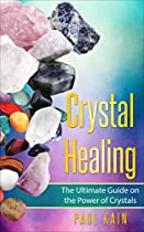 Crystal Healing: The Ultimate Guide on the Power of Crystals (Pictures Included Book 1) (English Edition)