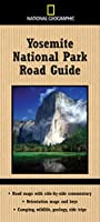 National Geographic Yosemite National Park Road Guide: Road Maps with Side-by-Side Commentary; Orientation Maps and Keys; Camping, Wildlife, Geology, Side Trips (National Geographic Road Guides)
