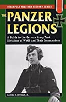 The Panzer Legions: A Guide to the German Army Tank Divisions of World War II and Their Commanders (Stackpole Military History)