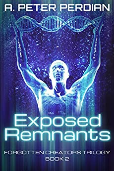 Exposed Remnants (Forgotten Creators Trilogy Book 2) by [Perdian, A. Peter]