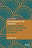 The Demand for Life Insurance: Dynamic Ecological Systemic Theory Using Machine Learning Techniques