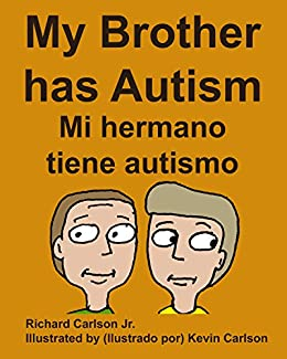 My Brother has Autism Mi hermano tiene autismo (English/Spanish) by [Carlson, Richard]