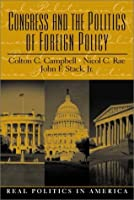 Congress and the Politics of Foreign Policy (Real Politics in America Series,)