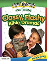 Classy, Flashy Bible Dramas (Bible Fun Stuff For Tweens)