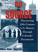 Go to the Source: Discovering 20th Century U.s. History Through Colorado Documents