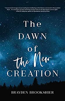 The Dawn of the New Creation: Exploring the Christian Hope As Told by Revelation by [Brookshier, Brayden Rockne]