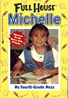 My Fouth-Grade Mess (Full House: Michelle)