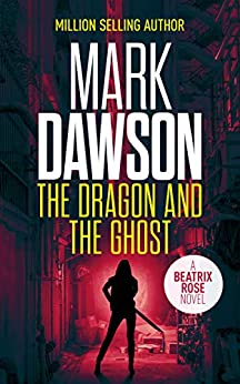 The Dragon and the Ghost (Previously Published as Hong Kong Stories): A Beatrix Rose Thriller by [Dawson, Mark]
