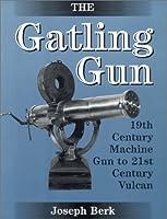 The Gatling Gun: 19th Century Machine Gun to 21st Century Vulcan