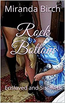Rock Bottom: Enslaved and Sissified by [Birch, Miranda]