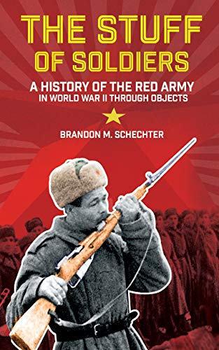 The Stuff of Soldiers: A History of the Red Army in World War II through Objects (Battlegrounds: Cornell Studies in Military History) (English Edition)