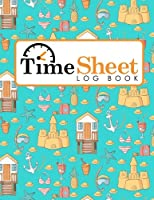 Time Sheet Log Book: Daily Work Timesheet Template, Time Tracking Notebook, Time Log Sheets, Work Hours Logbook, Cute Beach Cover (Time Sheet Log Books)