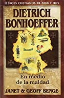 Dietrich Bonhoeffer: En medio de la maldad / In the Midst of Wickedness (Héroes cristianos de ayer y de hoy  / Christian Heroes: Then & Now)