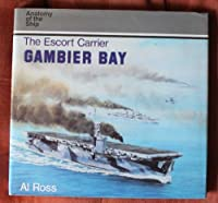 The Escort Carrier Gambier Bay (Anatomy of the Ship)