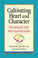 Cultivating Heart and Character: Educating for Life's Most Essential Goals