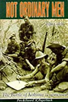 Not Ordinary Men: The Story of the Battle of Kohima (Pen & Sword Paperback)