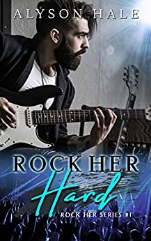 Rock Her Hard (Rock Her Series Book 1) by [Hale, Alyson]