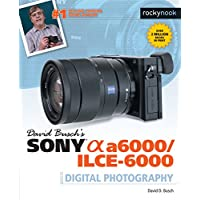 David Busch's Sony Alpha a6000/ILCE-6000 Guide to Digital Photography (English Edition)