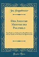 Der Anonyme Meister Des Poliphilo: Eine Studie Zur Italienischen Buchillustration Und Zur Antike in Der Kunst Des Quattrocento (Classic Reprint)
