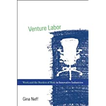 Venture Labor: Work and the Burden of Risk in Innovative Industries (Acting with Technology)